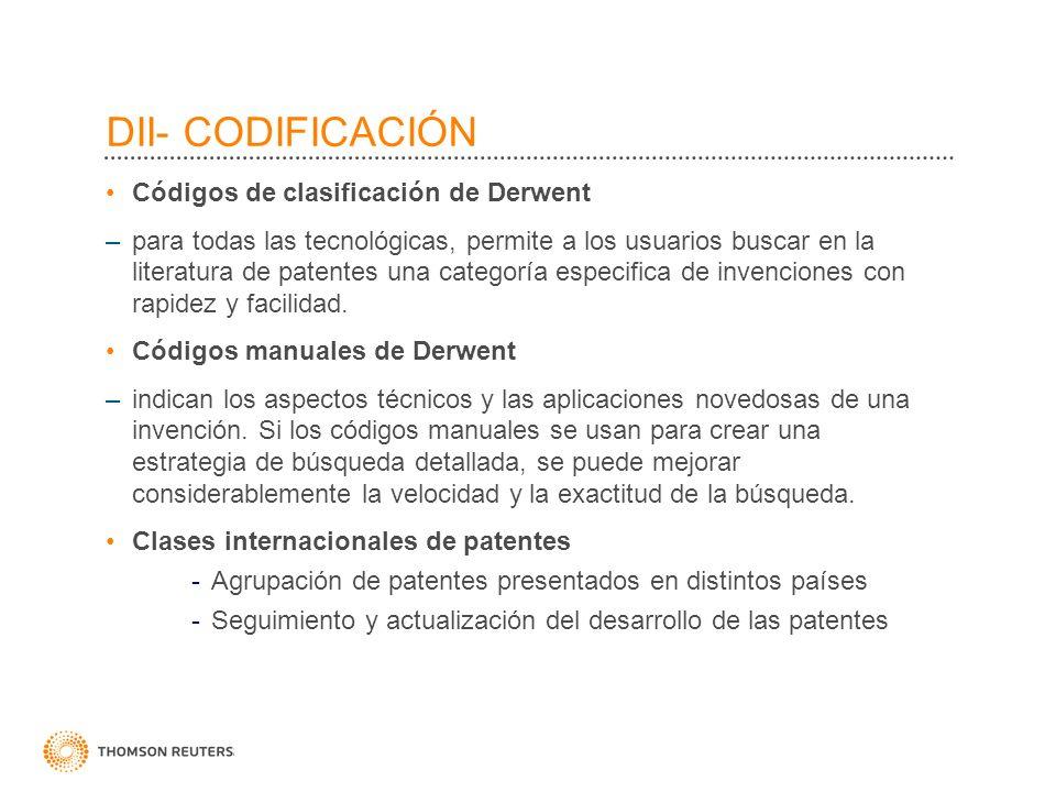DII- CODIFICACIÓN Códigos de clasificación de Derwent –para todas las tecnológicas, permite a los usuarios buscar en la literatura de patentes una cat