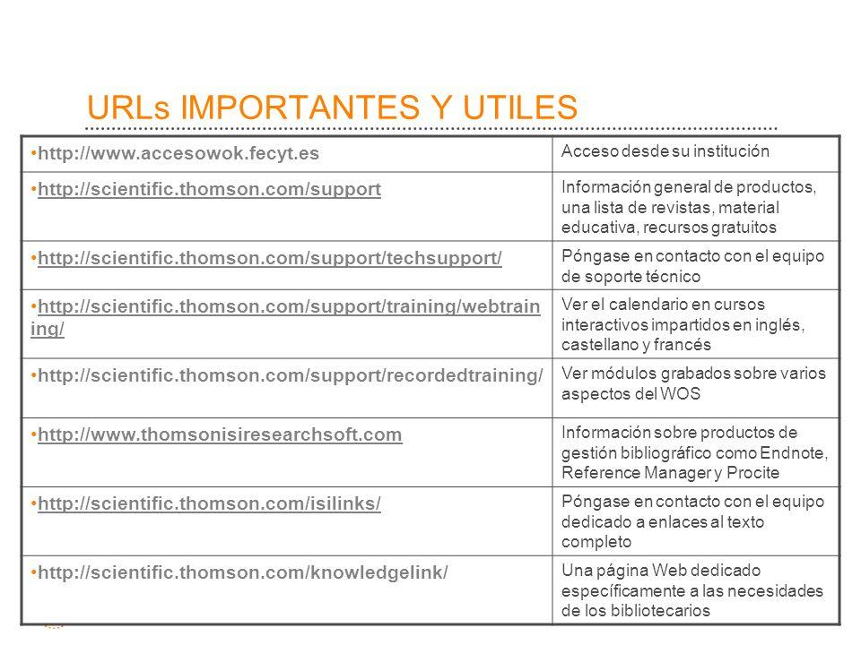 URLs IMPORTANTES Y UTILES http://www.accesowok.fecyt.es Acceso desde su institución http://scientific.thomson.com/support Información general de produ