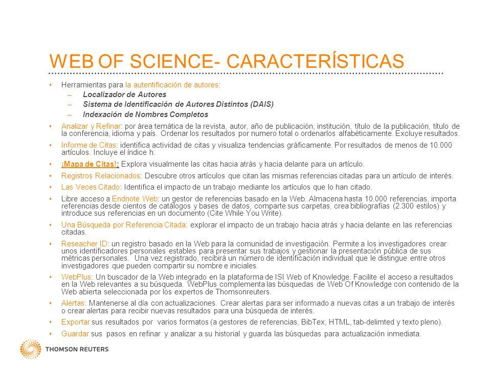 WEB OF SCIENCE- CARACTERÍSTICAS Herramientas para la autentificación de autores: –Localizador de Autores –Sistema de Identificación de Autores Distint