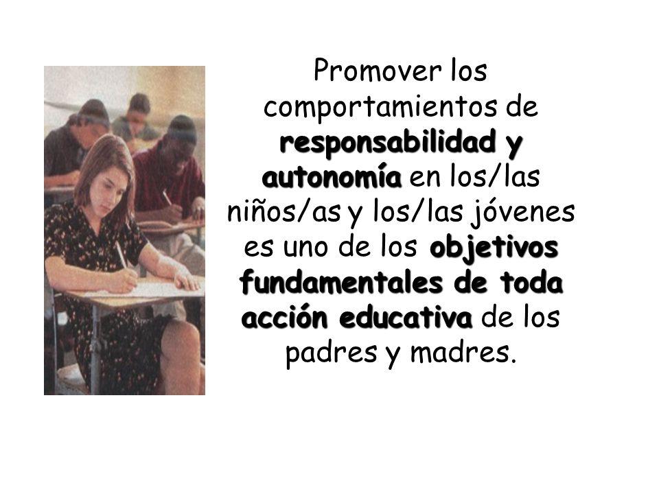 responsabilidad y autonomía objetivos fundamentales de toda acción educativa Promover los comportamientos de responsabilidad y autonomía en los/las ni