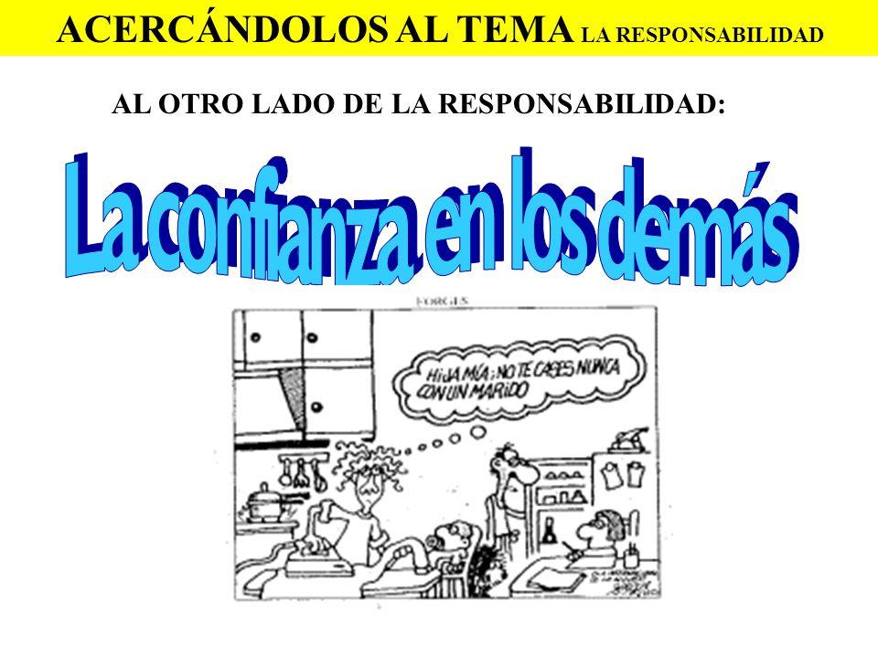 ACERCÁNDOLOS AL TEMA LA RESPONSABILIDAD AL OTRO LADO DE LA RESPONSABILIDAD: