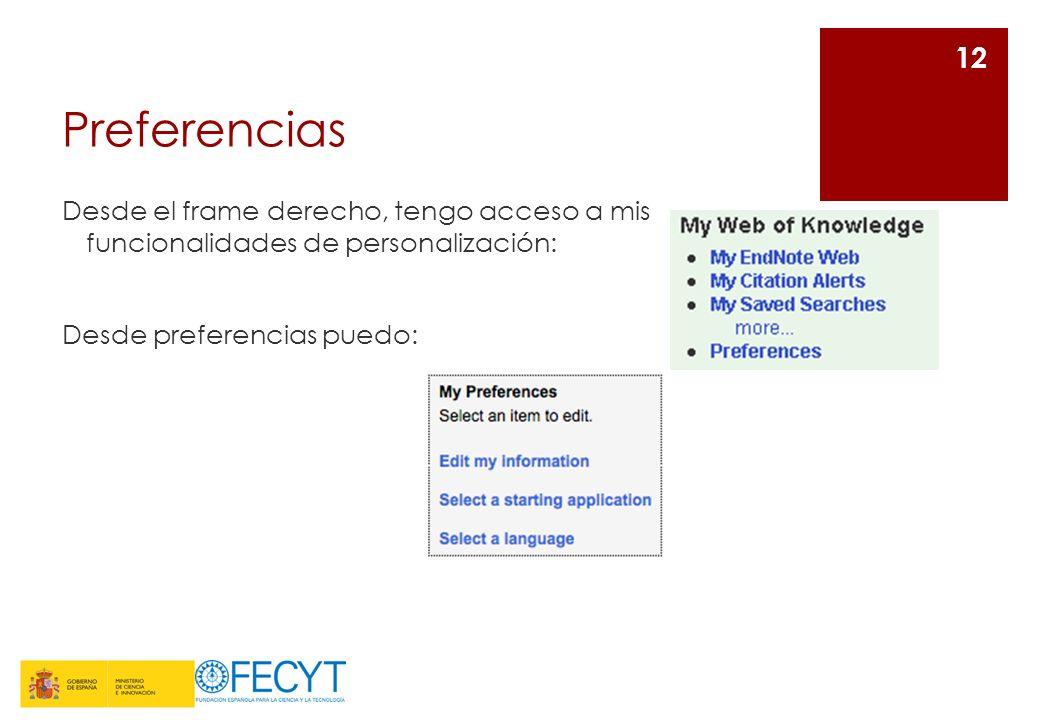 Preferencias Desde el frame derecho, tengo acceso a mis funcionalidades de personalización: 12 Desde preferencias puedo: