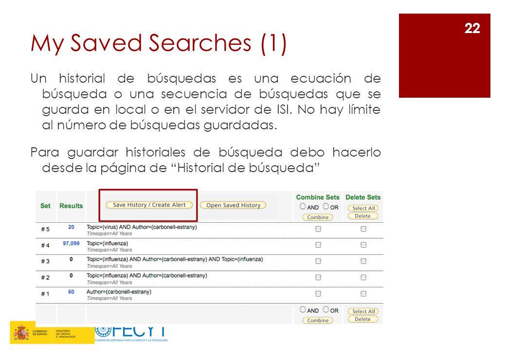 My Saved Searches (1) Un historial de búsquedas es una ecuación de búsqueda o una secuencia de búsquedas que se guarda en local o en el servidor de ISI.