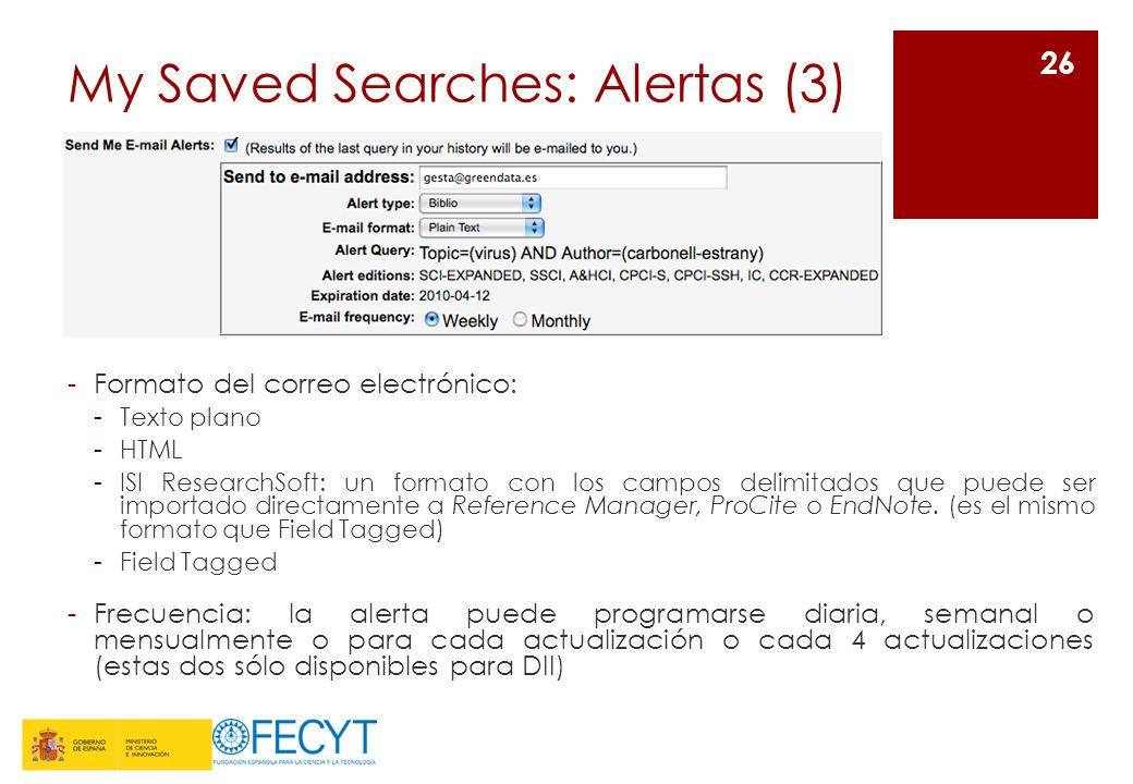 My Saved Searches: Alertas (3) -Formato del correo electrónico: -Texto plano -HTML -ISI ResearchSoft: un formato con los campos delimitados que puede ser importado directamente a Reference Manager, ProCite o EndNote.