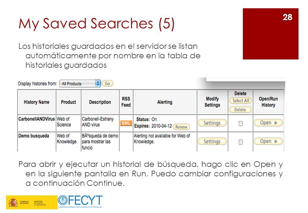 My Saved Searches (5) Los historiales guardados en el servidor se listan automáticamente por nombre en la tabla de historiales guardados 28 Para abrir y ejecutar un historial de búsqueda, hago clic en Open y en la siguiente pantalla en Run.