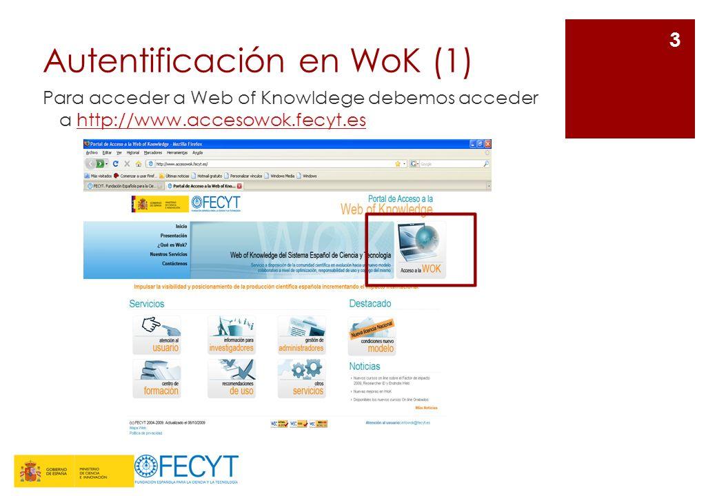 Autentificación en WoK (1) Para acceder a Web of Knowldege debemos acceder a http://www.accesowok.fecyt.eshttp://www.accesowok.fecyt.es 3