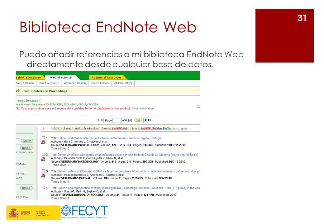 Biblioteca EndNote Web Puedo añadir referencias a mi biblioteca EndNote Web directamente desde cualquier base de datos.