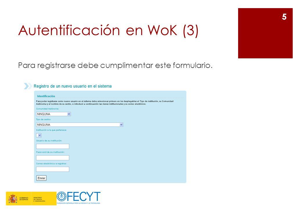 Autentificación en WoK (3) 6 Tenemos acceso a la plataforma pero no estamos autentificados en la herramienta, por lo que las funcionalidades de personalización no estarán disponibles.