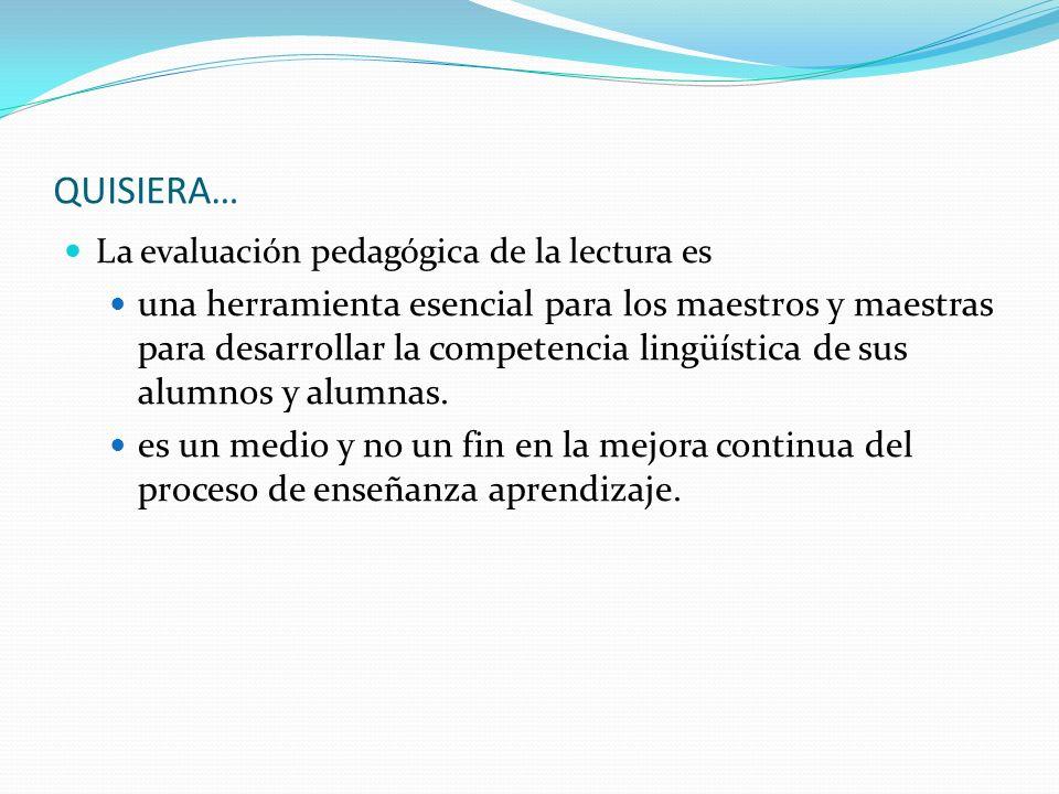 QUISIERA… La evaluación pedagógica de la lectura es una herramienta esencial para los maestros y maestras para desarrollar la competencia lingüística