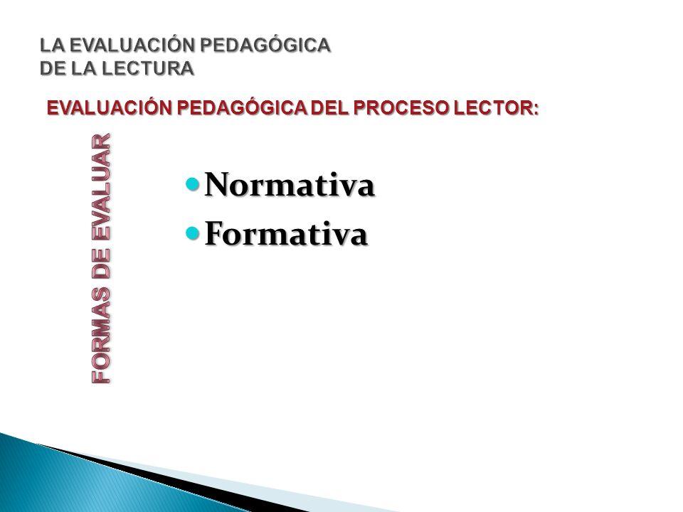 EVALUACIÓN PEDAGÓGICA DEL PROCESO LECTOR: Normativa Normativa Formativa Formativa