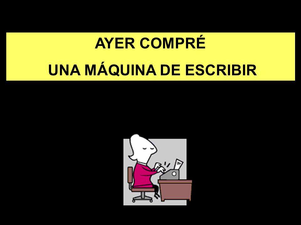 AYER COMPRÉ UNA MÁQUINA DE ESCRIBIR