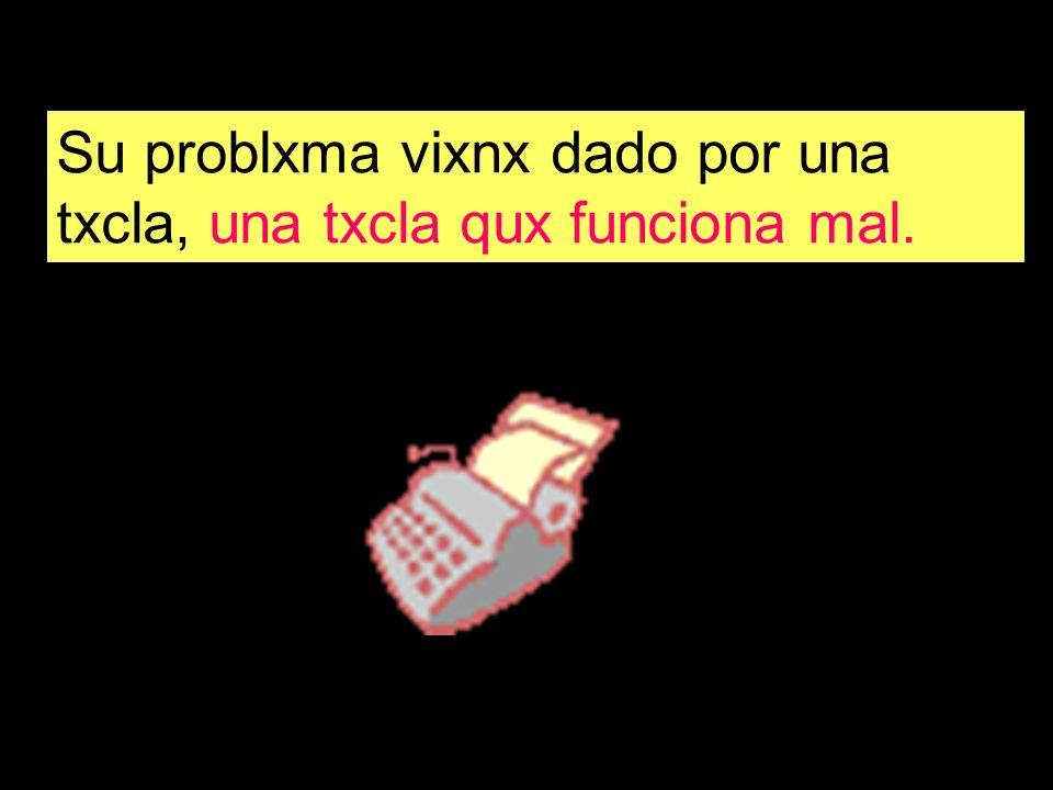 Su problxma vixnx dado por una txcla, una txcla qux funciona mal.