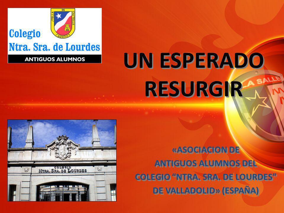 UN ESPERADO RESURGIR «ASOCIACION DE ANTIGUOS ALUMNOS DEL COLEGIO NTRA.