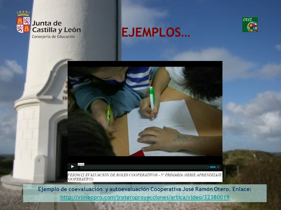EJEMPLOS… Ejemplo de coevaluación y autoevaluación Cooperativa José Ramón Otero. Enlace: http://vimeopro.com/jroteroproyecciones/artica/video/32380019