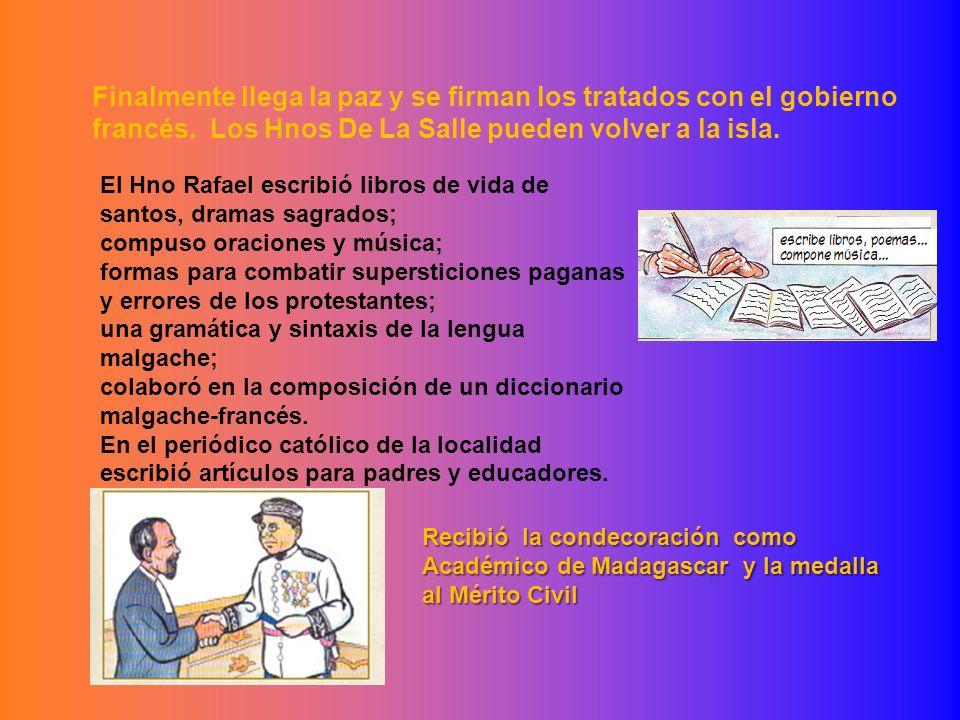 Finalmente llega la paz y se firman los tratados con el gobierno francés. Los Hnos De La Salle pueden volver a la isla. El Hno Rafael escribió libros