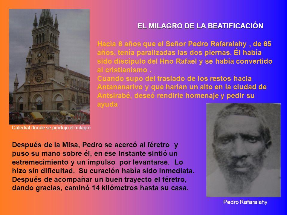 EL MILAGRO DE LA BEATIFICACIÓN Hacía 6 años que el Señor Pedro Rafaralahy, de 65 años, tenía paralizadas las dos piernas. Él había sido discípulo del