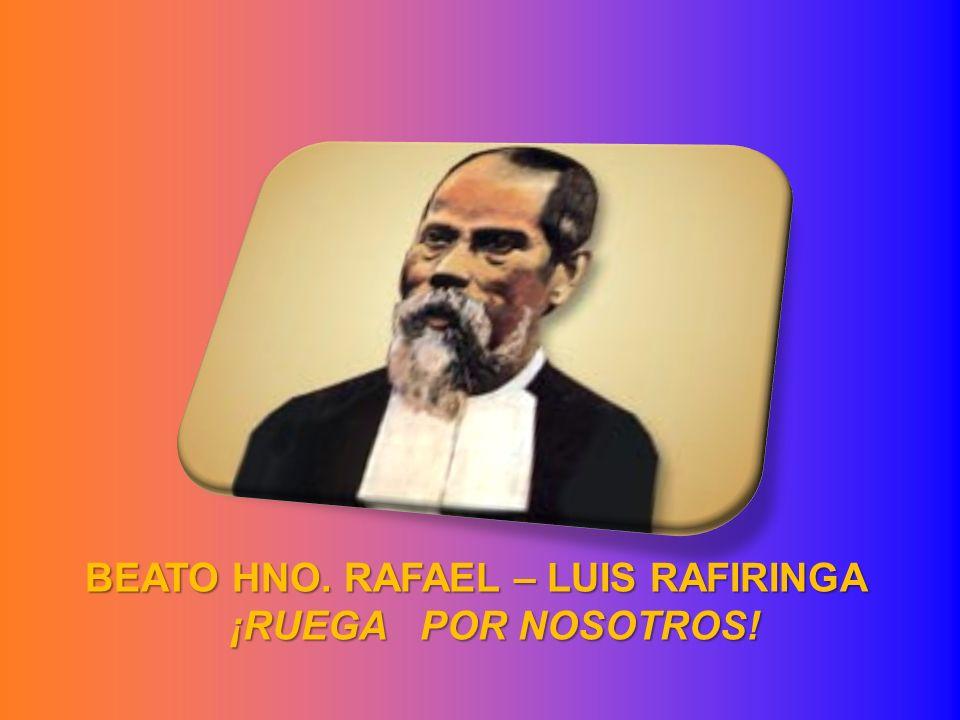 BEATO HNO. RAFAEL – LUIS RAFIRINGA ¡RUEGA POR NOSOTROS! ¡RUEGA POR NOSOTROS!