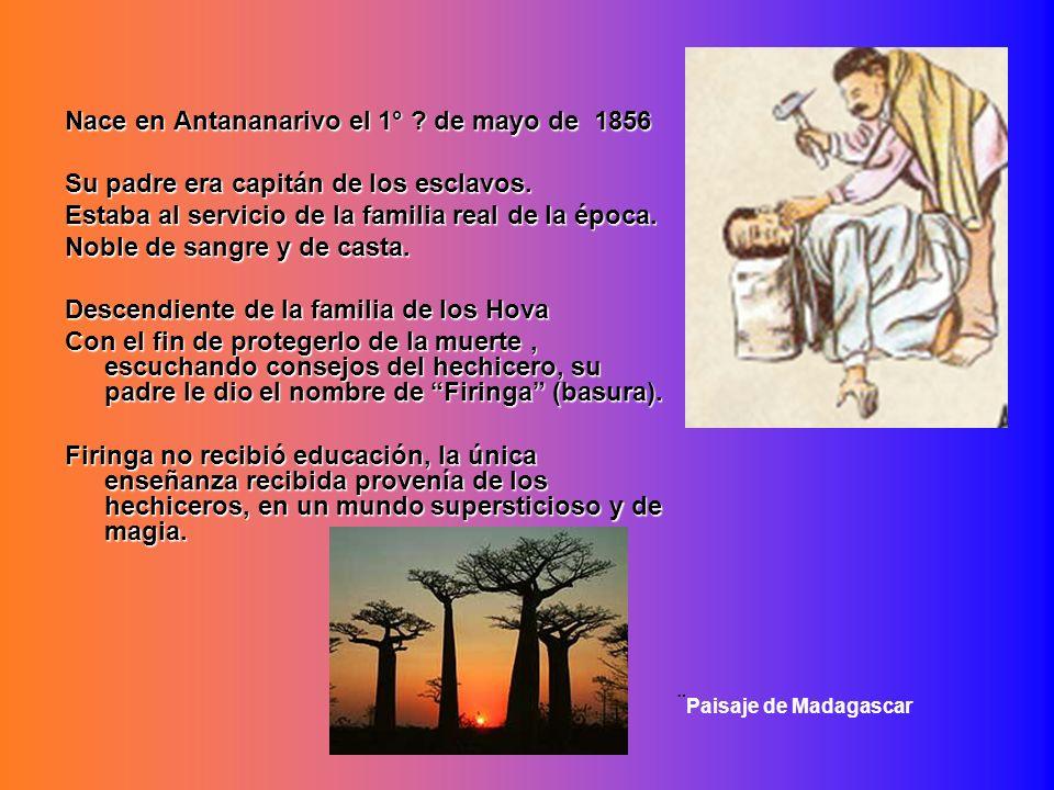 Nace en Antananarivo el 1° ? de mayo de 1856 Su padre era capitán de los esclavos. Estaba al servicio de la familia real de la época. Noble de sangre