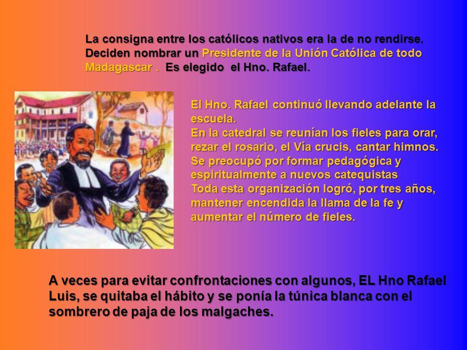 La consigna entre los católicos nativos era la de no rendirse. Deciden nombrar un Presidente de la Unión Católica de todo Madagascar. Es elegido el Hn