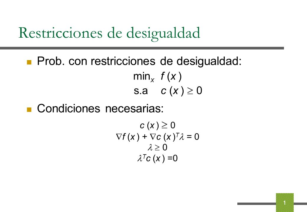 Restricciones de desigualdad Problema modificado: Problema en forma estándar min x,s x T R x s.a m T x - s = 3.5 e T x = 1 x, s 0 Problema con restricciones de desigualdad min x,s x T R x - ( i log x i + log s ) s.a m T x - s = 3.5 e T x = 1 12