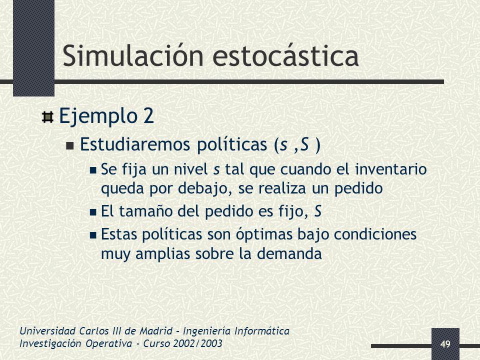 49 Simulación estocástica Ejemplo 2 Estudiaremos políticas (s,S ) Se fija un nivel s tal que cuando el inventario queda por debajo, se realiza un pedi