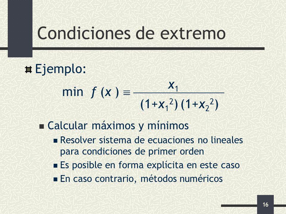 16 Condiciones de extremo Ejemplo: x 1 min f (x ) (1+x 1 2 ) (1+x 2 2 ) Calcular máximos y mínimos Resolver sistema de ecuaciones no lineales para con