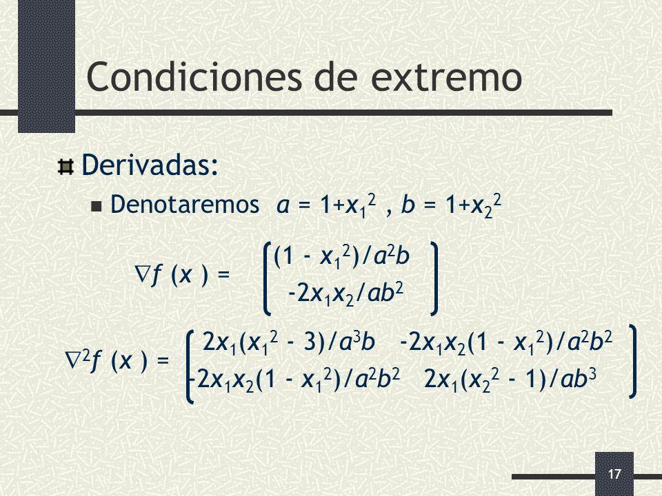 17 Condiciones de extremo Derivadas: Denotaremos a = 1+x 1 2, b = 1+x 2 2 (1 - x 1 2 )/a 2 b f (x ) = -2x 1 x 2 /ab 2 2x 1 (x 1 2 - 3)/a 3 b -2x 1 x 2