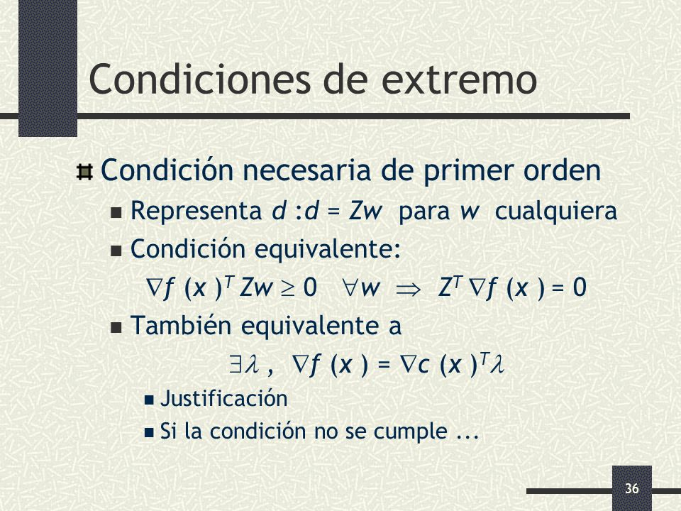 36 Condiciones de extremo Condición necesaria de primer orden Representa d :d = Zw para w cualquiera Condición equivalente: f (x ) T Zw 0 w Z T f (x )