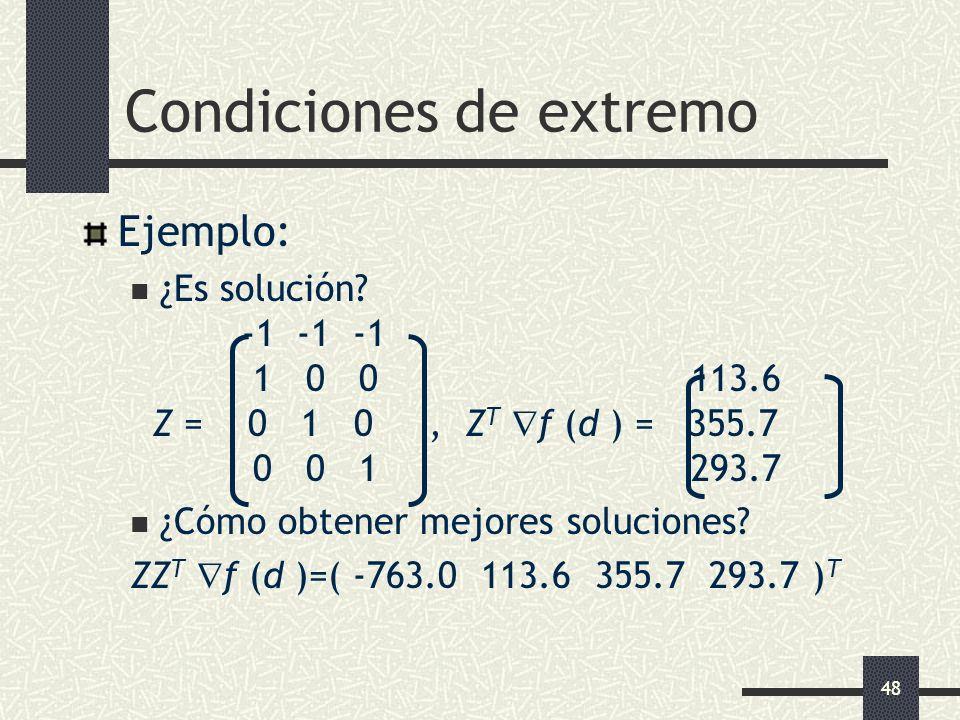 48 Condiciones de extremo Ejemplo: ¿Es solución? -1 -1 -1 1 0 0 113.6 Z = 0 1 0, Z T f (d ) = 355.7 0 0 1 293.7 ¿Cómo obtener mejores soluciones? ZZ T