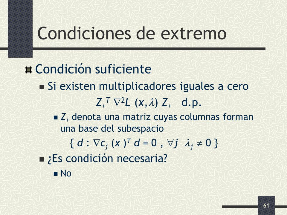 61 Condiciones de extremo Condición suficiente Si existen multiplicadores iguales a cero Z + T 2 L (x, ) Z + d.p. Z + denota una matriz cuyas columnas