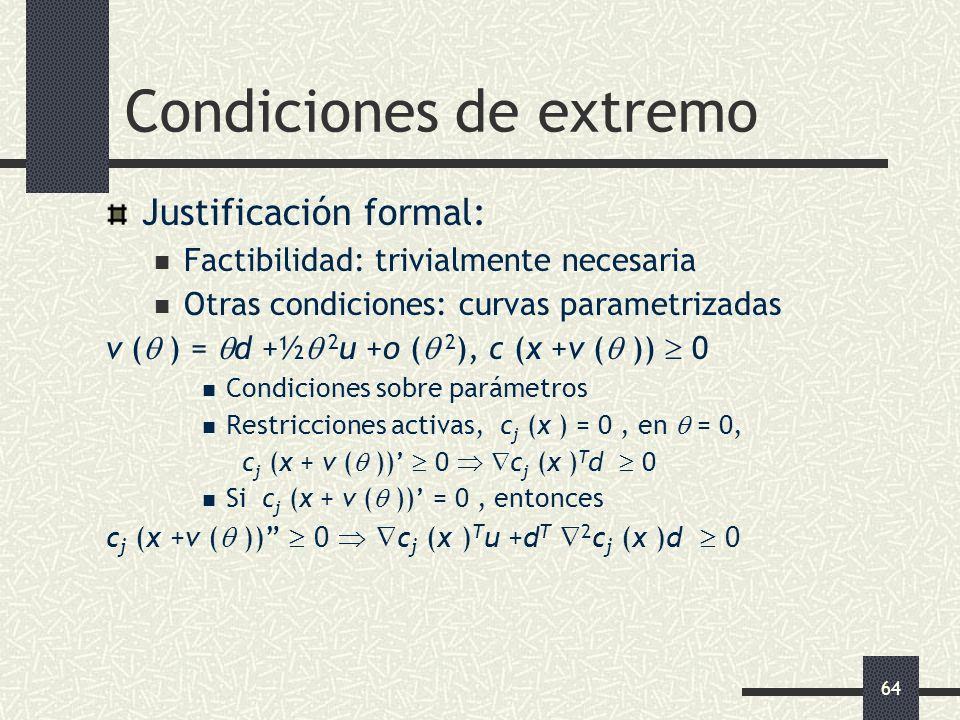 64 Condiciones de extremo Justificación formal: Factibilidad: trivialmente necesaria Otras condiciones: curvas parametrizadas v ( ) = d +½ 2 u +o ( 2