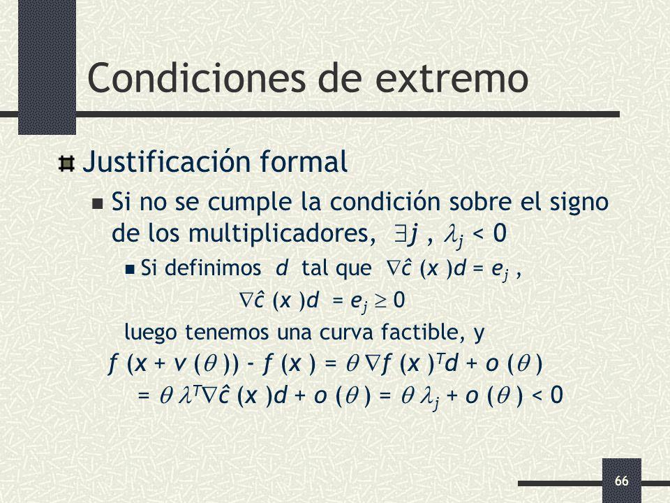66 Condiciones de extremo Justificación formal Si no se cumple la condición sobre el signo de los multiplicadores, j, j < 0 Si definimos d tal que ĉ (