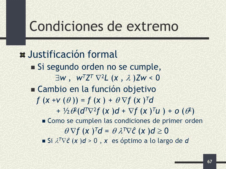 67 Condiciones de extremo Justificación formal Si segundo orden no se cumple, w, w T Z T 2 L (x, )Zw < 0 Cambio en la función objetivo f (x +v ( )) =