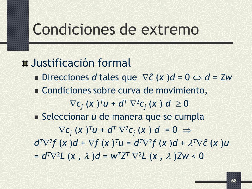 68 Condiciones de extremo Justificación formal Direcciones d tales que ĉ (x )d = 0 d = Zw Condiciones sobre curva de movimiento, c j (x ) T u + d T 2