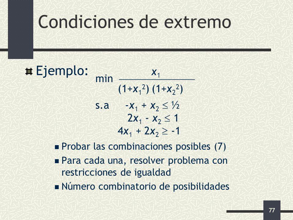 77 Condiciones de extremo Ejemplo: x 1 min (1+x 1 2 ) (1+x 2 2 ) s.a -x 1 + x 2 ½ 2x 1 - x 2 1 4x 1 + 2x 2 -1 Probar las combinaciones posibles (7) Pa