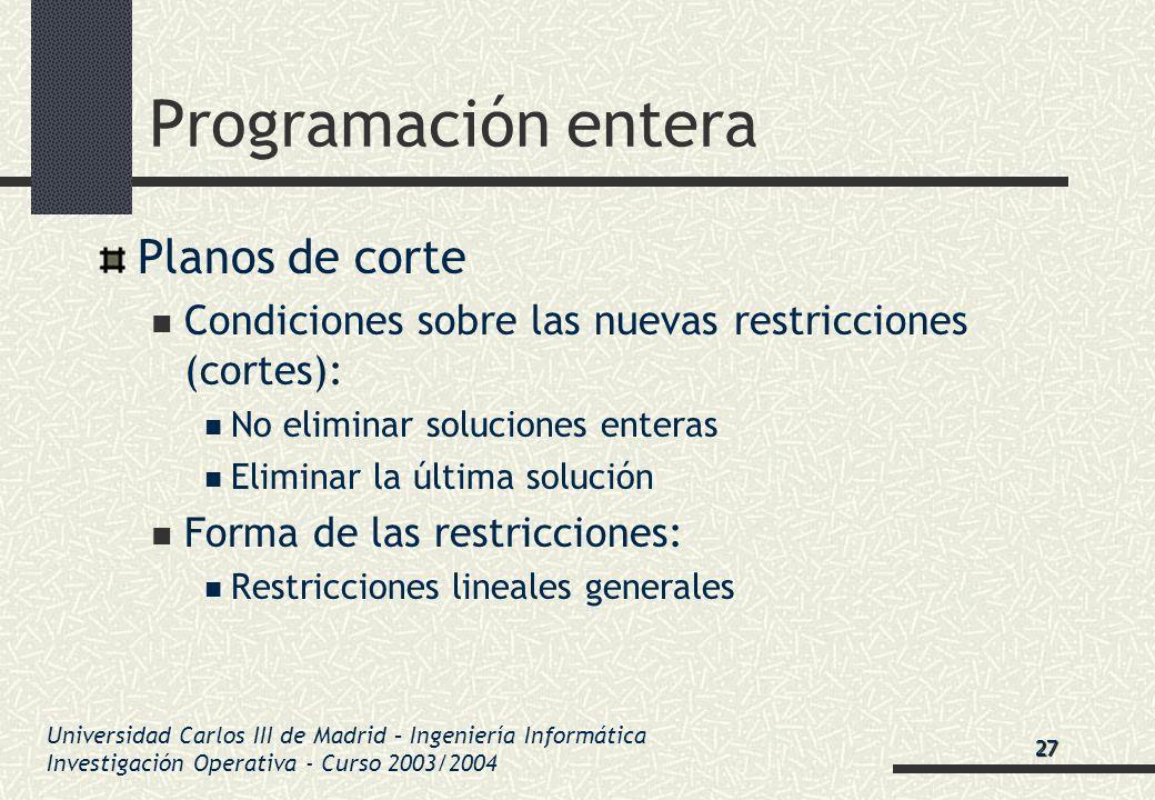 Universidad Carlos III de Madrid – Ingeniería Informática Investigación Operativa - Curso 2003/2004 Programación entera Planos de corte Condiciones so
