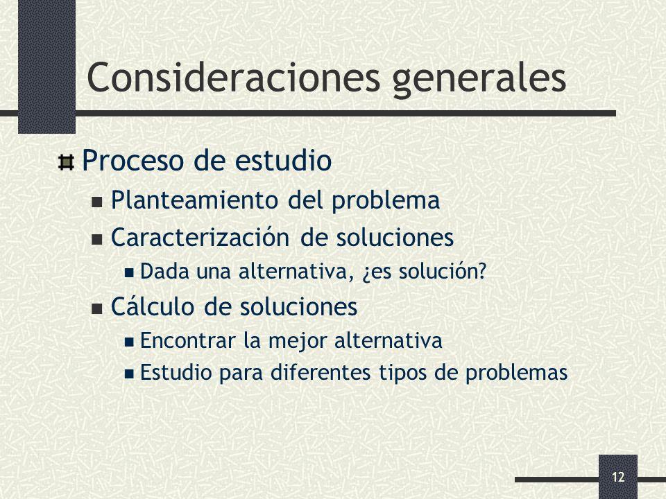 12 Consideraciones generales Proceso de estudio Planteamiento del problema Caracterización de soluciones Dada una alternativa, ¿es solución? Cálculo d