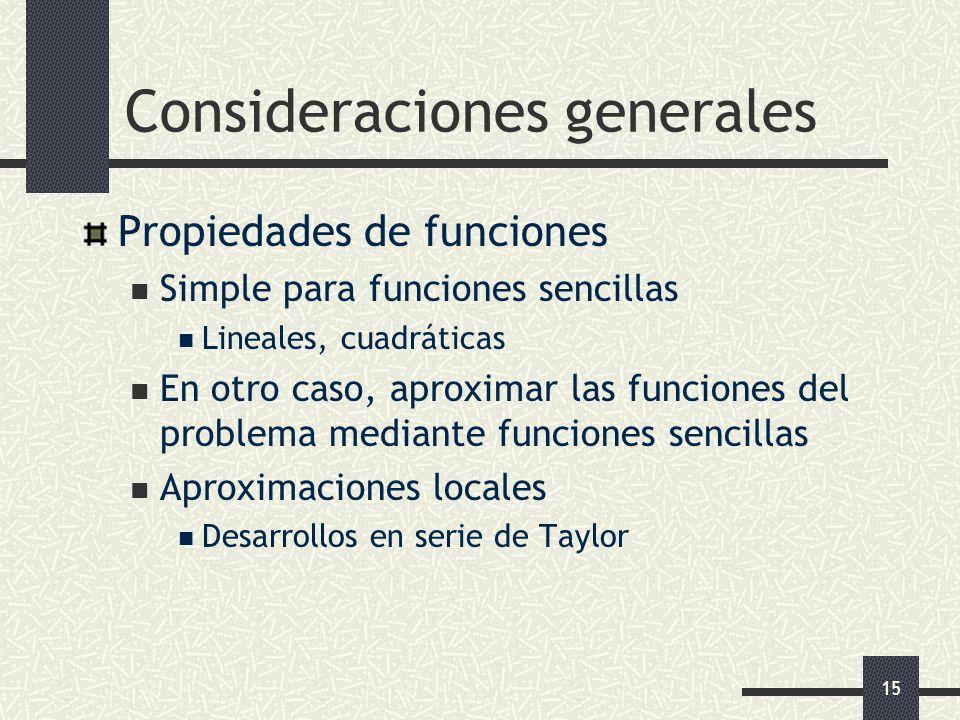 15 Consideraciones generales Propiedades de funciones Simple para funciones sencillas Lineales, cuadráticas En otro caso, aproximar las funciones del