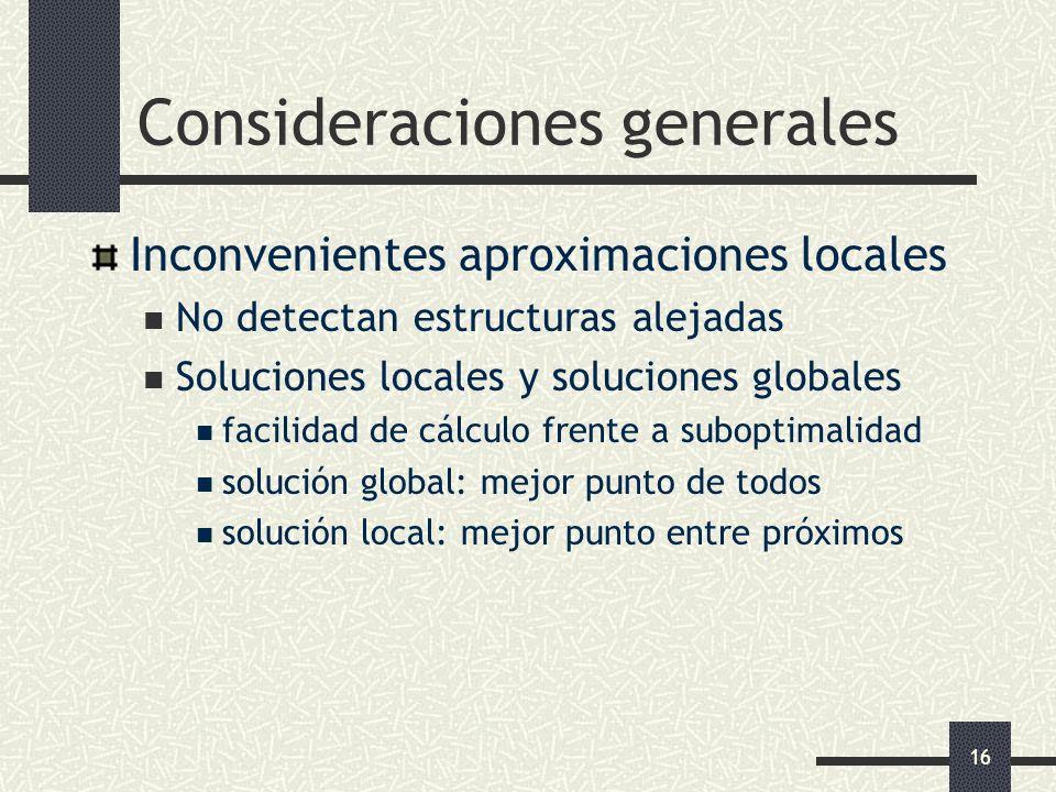 16 Consideraciones generales Inconvenientes aproximaciones locales No detectan estructuras alejadas Soluciones locales y soluciones globales facilidad