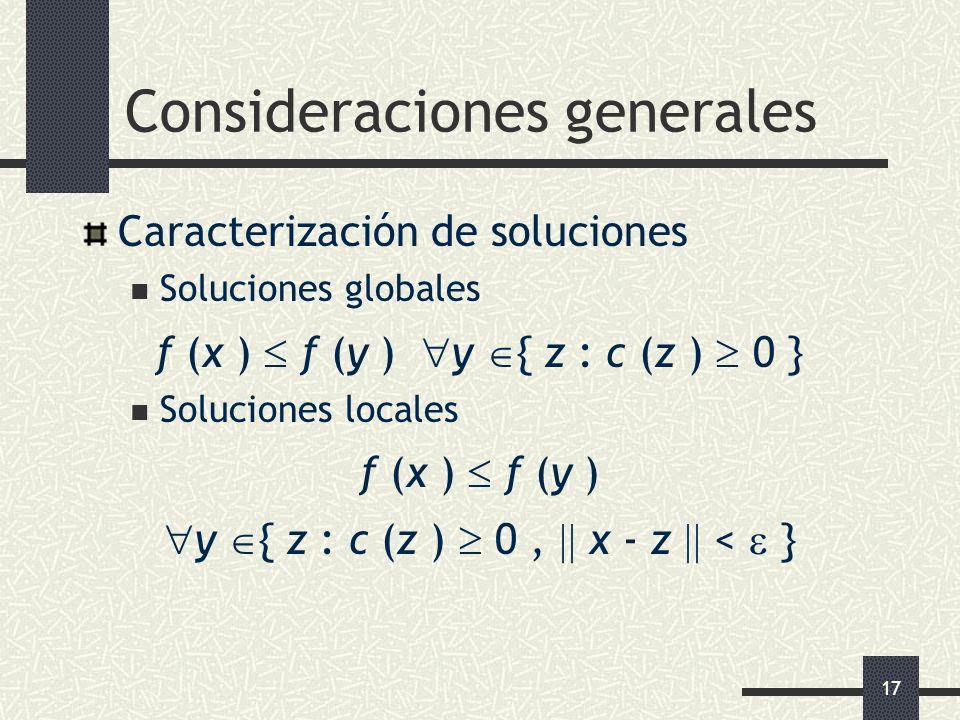 17 Consideraciones generales Caracterización de soluciones Soluciones globales f (x ) f (y ) y { z : c (z ) 0 } Soluciones locales f (x ) f (y ) y { z