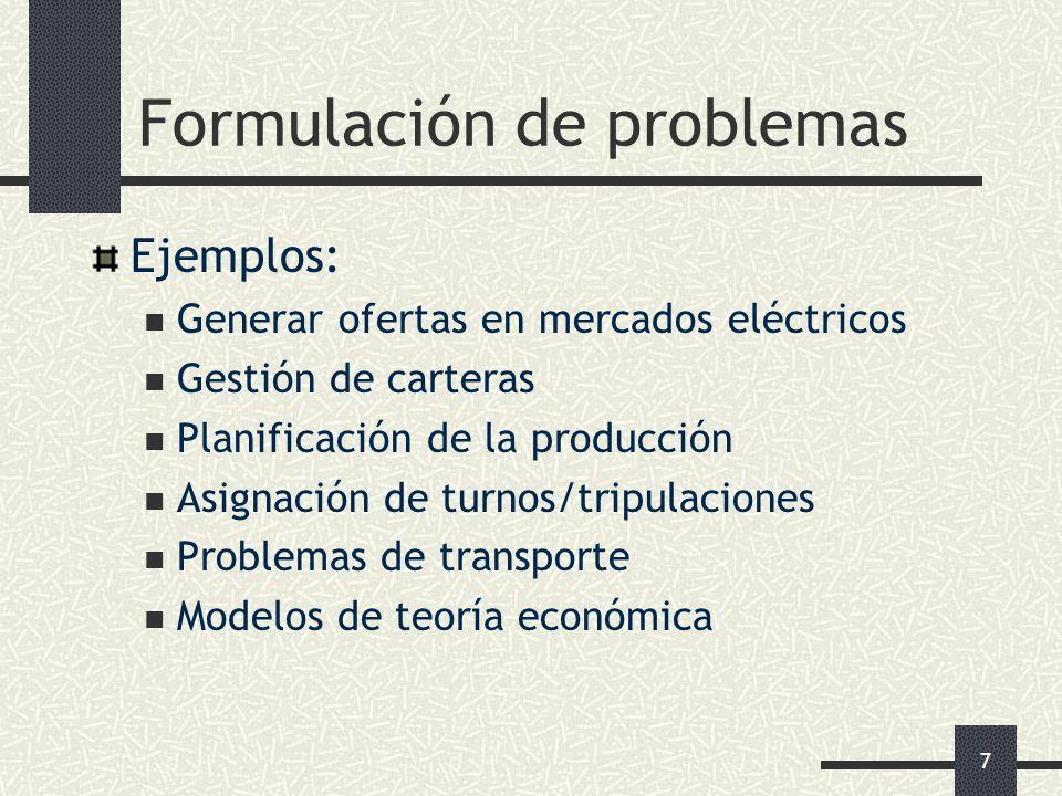 7 Formulación de problemas Ejemplos: Generar ofertas en mercados eléctricos Gestión de carteras Planificación de la producción Asignación de turnos/tr