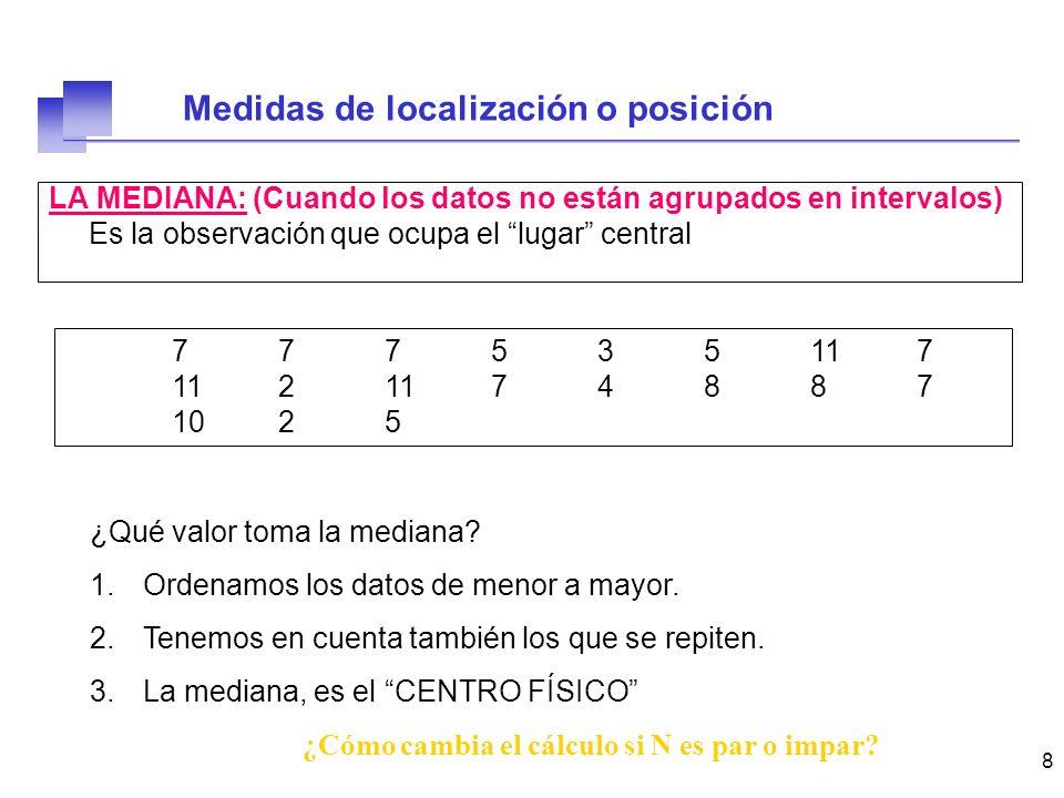 9 LA MEDIANA: (Cuando los datos están agrupados en intervalos) Podemos encontrar: El INTERVALO MEDIANO Pero, ¿y si queremos calcular exactamente el valor de la MEDIANA.