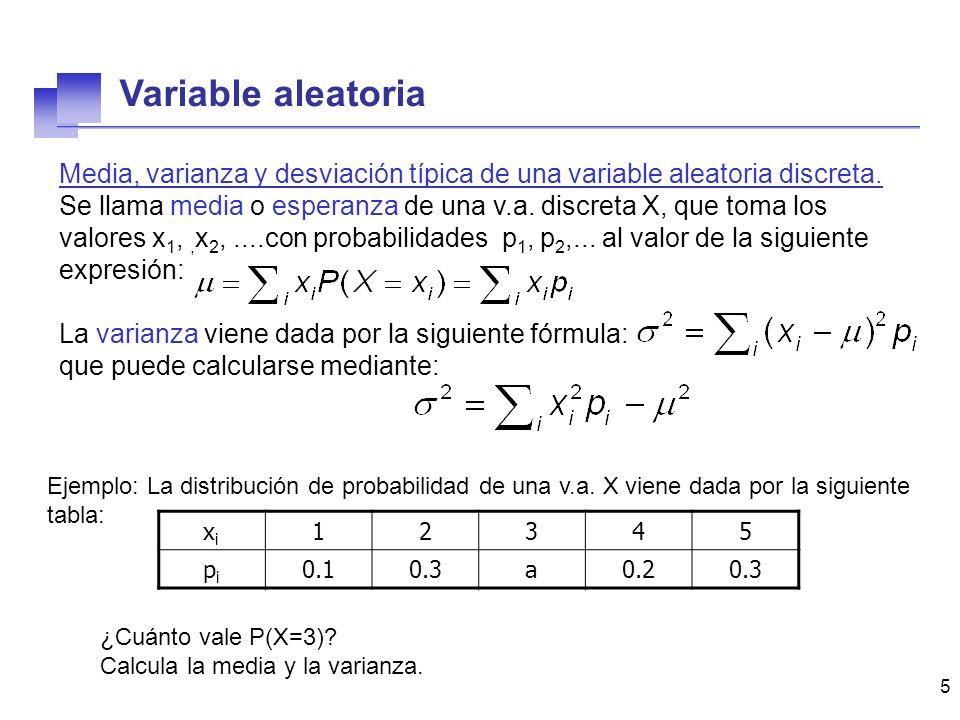 5 Media, varianza y desviación típica de una variable aleatoria discreta. Se llama media o esperanza de una v.a. discreta X, que toma los valores x 1,