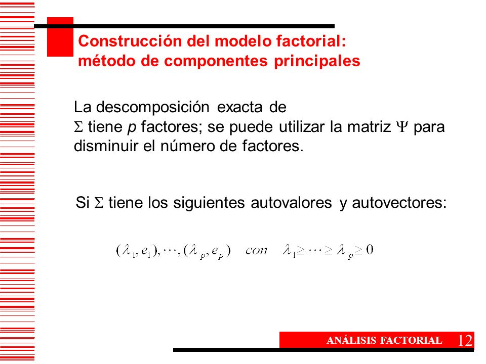 Construcción del modelo factorial: método de componentes principales 12 ANÁLISIS FACTORIAL Si tiene los siguientes autovalores y autovectores: La desc