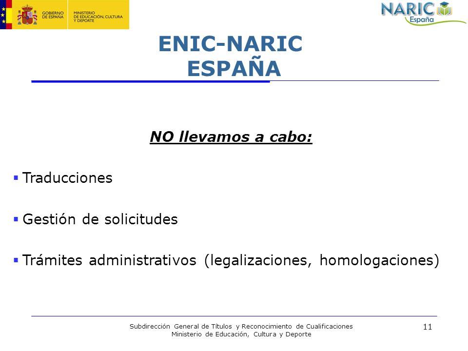 11 Subdirección General de Títulos y Reconocimiento de Cualificaciones Ministerio de Educación, Cultura y Deporte ENIC-NARIC ESPAÑA NO llevamos a cabo