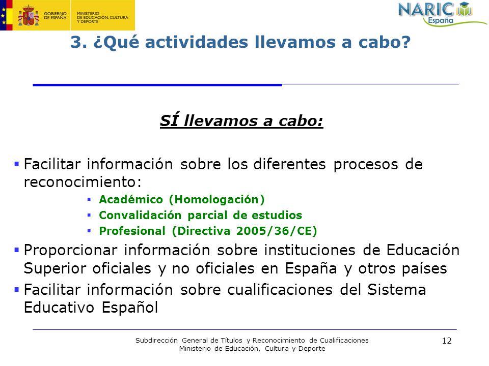 12 Subdirección General de Títulos y Reconocimiento de Cualificaciones Ministerio de Educación, Cultura y Deporte 3. ¿Qué actividades llevamos a cabo?