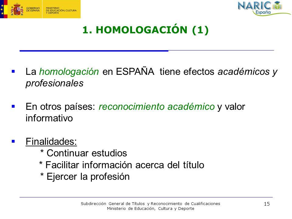 15 Subdirección General de Títulos y Reconocimiento de Cualificaciones Ministerio de Educación, Cultura y Deporte 1. HOMOLOGACIÓN (1) La homologación