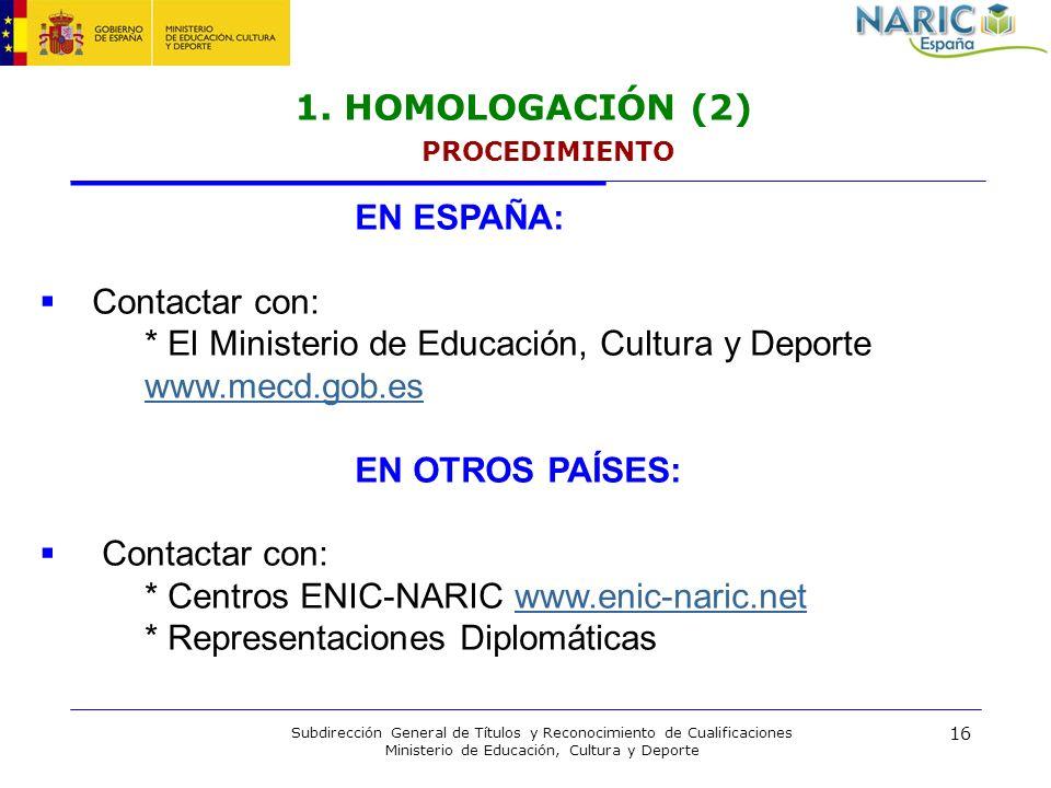 16 Subdirección General de Títulos y Reconocimiento de Cualificaciones Ministerio de Educación, Cultura y Deporte 1. HOMOLOGACIÓN (2) PROCEDIMIENTO EN