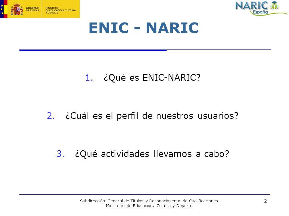 2 Subdirección General de Títulos y Reconocimiento de Cualificaciones Ministerio de Educación, Cultura y Deporte ENIC - NARIC 1. ¿Qué es ENIC-NARIC? 2