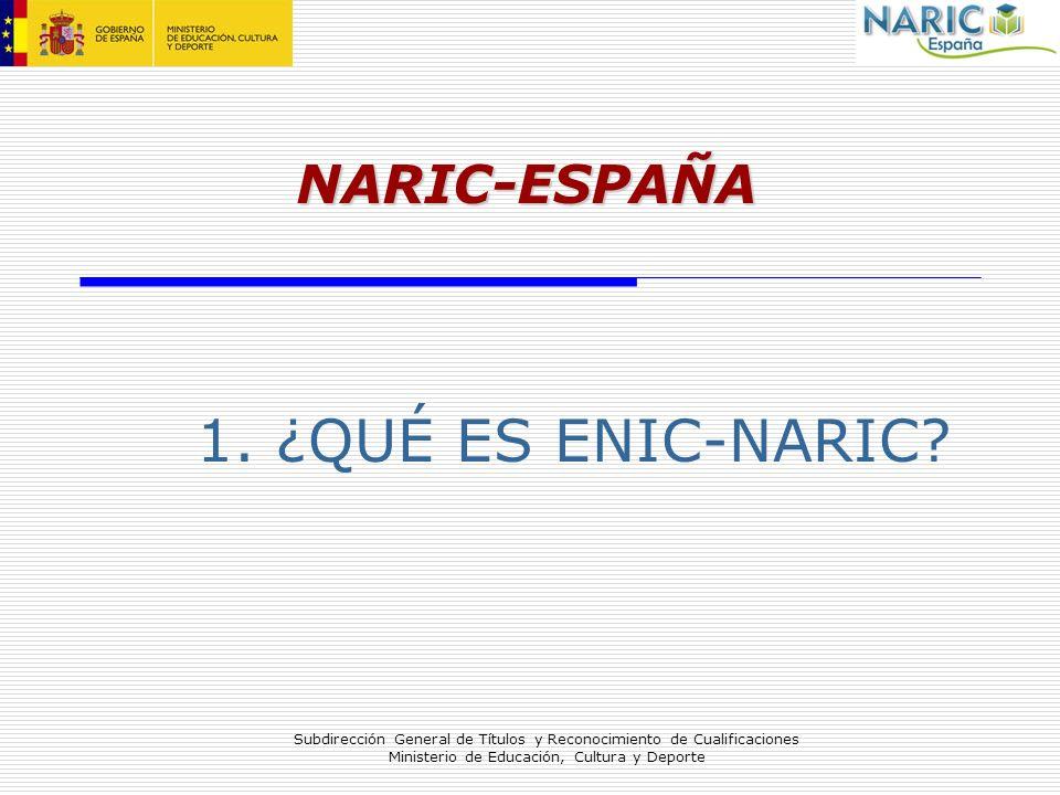 Subdirección General de Títulos y Reconocimiento de Cualificaciones Ministerio de Educación, Cultura y Deporte 1. ¿QUÉ ES ENIC-NARIC? NARIC-ESPAÑA